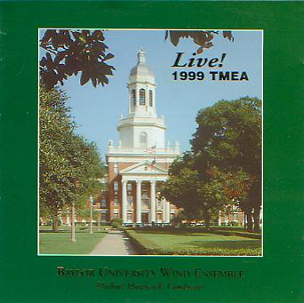 1999 Texas Music Educators Association: Baylor University Wind Ensemble Live - click here