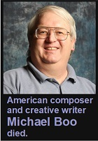 2020-11-23 American composer and creative writer Michael Boo died. - click here