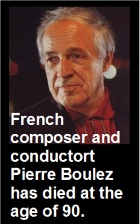 2016-01-06 Composer Pierre Boulez dies at 90 - click here