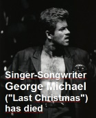 "2016-12-27 Singer-songwriter George Michael (""Last Christmas"") has died - click here"