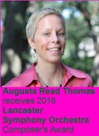 2016-05-23 Augusta Read Thomas receives 2016 Lancaster Symphony Orchestra Composer's Award - click here
